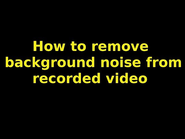how to remove background audio noise from a recorded video -